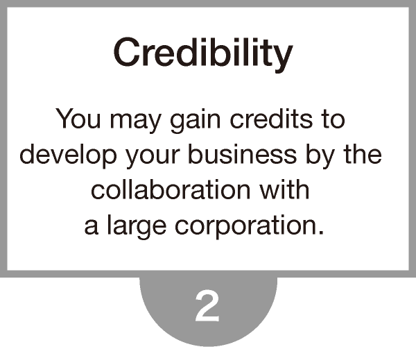 You may gain credits to develop your business by the collaboration with a large corporation.