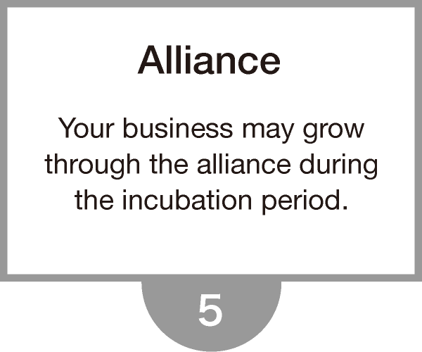 Your business may growthrough the alliance duringthe incubation period.